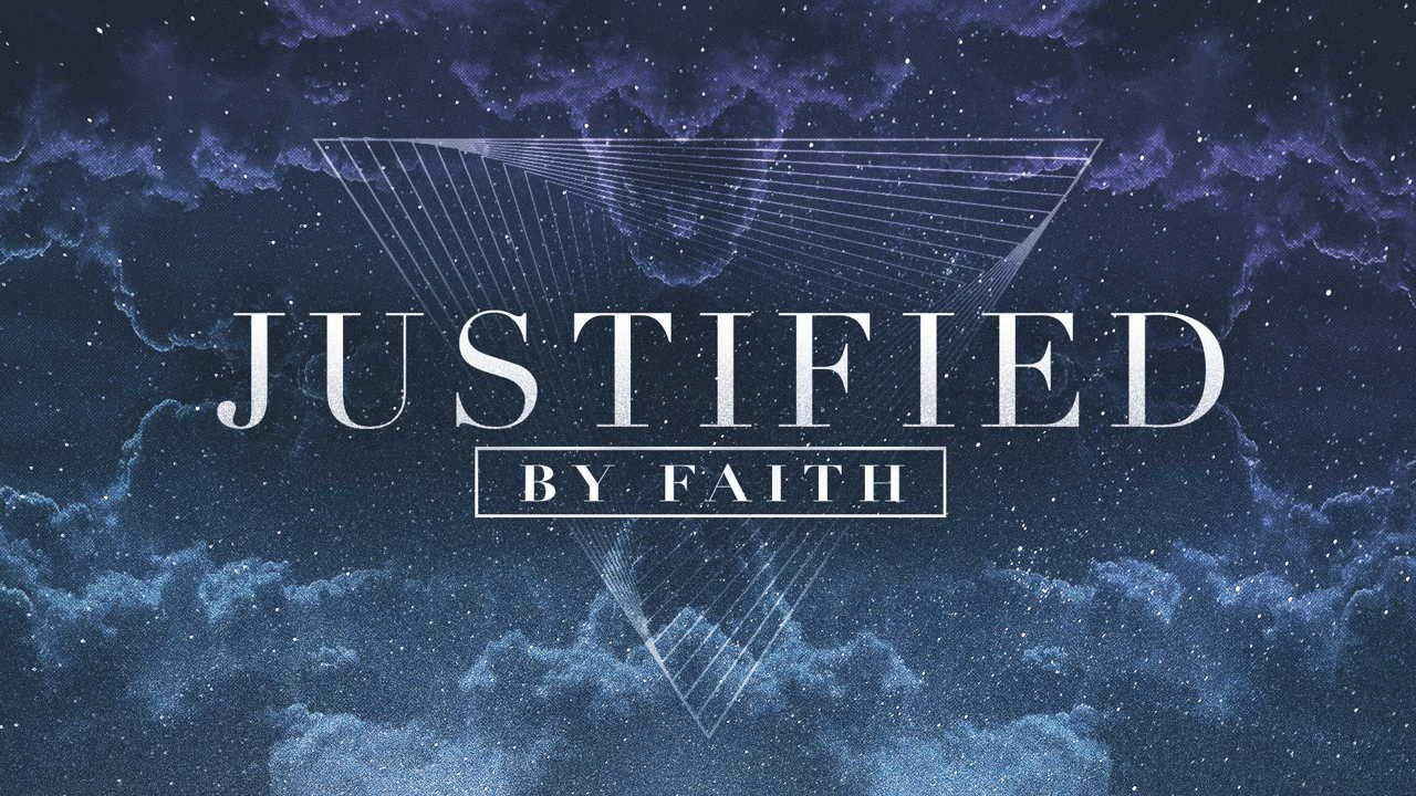 We are… Justified by Faith
